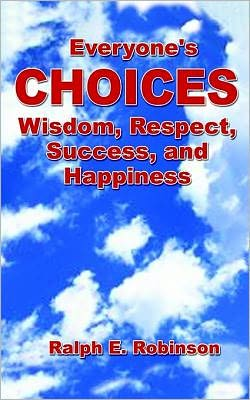 Everyone's Choices: Wisdom, Respect, Success, and Happiness