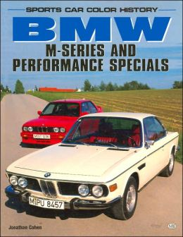BMW M-Series and Performance Specials (Sports Car Color History Series): M-Series and Performance Specials