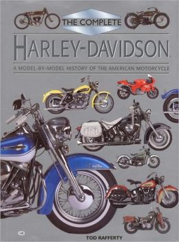 Complete Harley-Davidson: A Model-By-Model History of the American Motorcycle Tod Rafferty