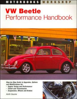 VW Beetle Performance Handbook: A Step-by-Step Guide to Upgrading Engine, Transmission, Suspension and Brakes
