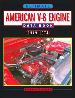 Ultimate American V-8 Engine Data Book: 1949-1974