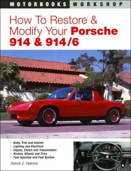 How to Restore and Modify Your Porsche 914 & 914/6 (Motorbooks Workshop Series)