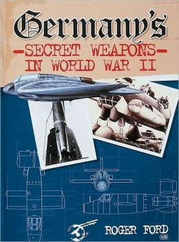 Germany's Secret Weapons of World War II Roger Ford