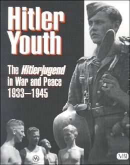 Hitler Youth: The Hitlerjugend in Peace and War, 1933-1945