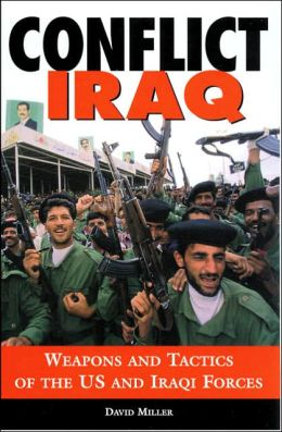 Conflict Iraq: Weapons and Tactics of the U. S. and Iraqi Forces
