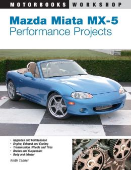 Mazda Miata MX- 5 Performance Projects (Motorbooks Workshop Series)