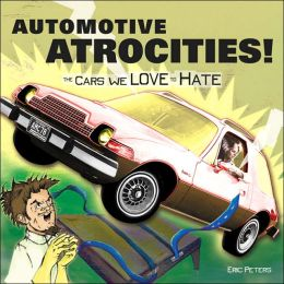 Automotive Atrocities! The Cars We Love to Hate