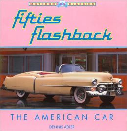 Fifties Flash Back: The American Car (Motorbooks Classics Series)