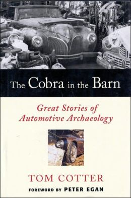 Cobra in the Barn: Great Stories of Automotive Archaeology