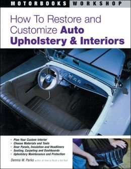 how to restore and customize auto upholstery and interiors motorbooks workshop series by. Black Bedroom Furniture Sets. Home Design Ideas
