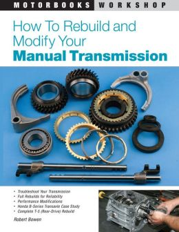 How To Rebuild and Modify Your Manual Transmission (Motorbooks Workshop Series)