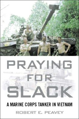 Praying for Slack: A Marine Corps Tank Commander in Viet Nam