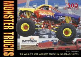 Monster Trucks: The World's Best Monster Trucks in 500 Great Photos