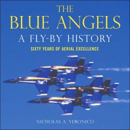 Blue Angels: A Fly-By History: Sixty Years of Aerial Excellence