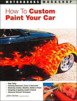 How to Custom Paint Your Car (Motorbooks Workshop Series)