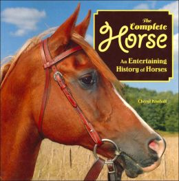 Complete Horse: An Entertaining History of Horses