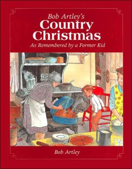 Bob Artley's Country Christmas: As Remembered by a Former Kid