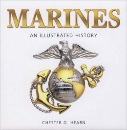 Marines: An Illustrated History: the United States Marine Corps from 1775 to the 21st Century