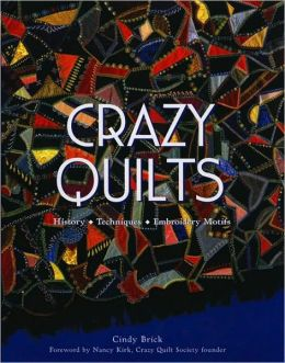 Crazy Quilts: History Techniques Embroidery Motifs