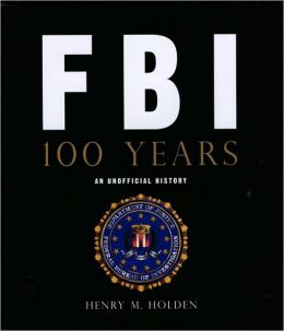 FBI 100 Years: An Unofficial History