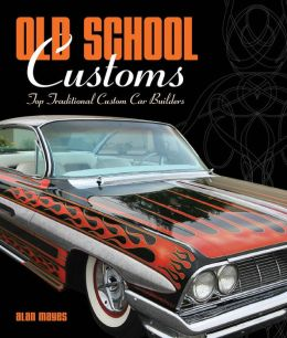 Old School Customs: Top Traditional Custom Car Builders Alan Mayes