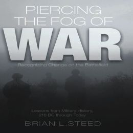 Piercing the Fog of War: Recognizing Change on the Battlefield: Lessons from Military History, 216 BC Through Today