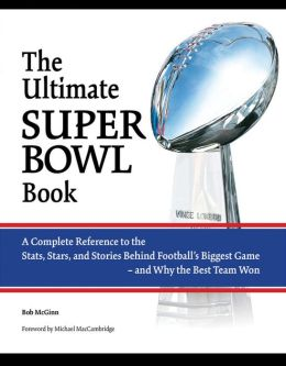 The Ultimate Super Bowl Book: A Complete Reference to the Stats, Stars, and Stories Behind Football's Biggest Game-and Why t