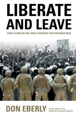 Liberate and Leave: Fatal Flaws in the Early Strategy for Postwar Iraq