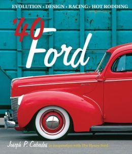 '40 Ford: Evolution * Design * Racing * Hot Rodding