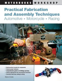 Practical Fabrication and Assembly Techniques: Automotive, Motorcycle, Racing