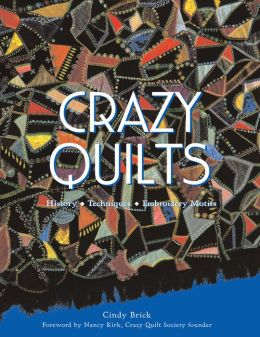Crazy Quilts: History - Techniques - Embroidery Motifs