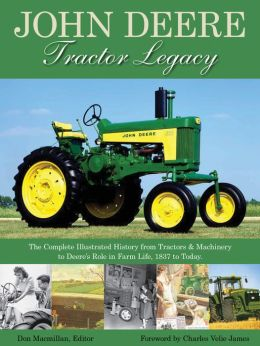 John Deere Tractor Legacy: The Complete Illustrated History from Tractors and Machinery to Deere's Role in Farm Life, 1837 to Today