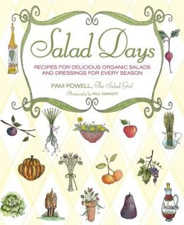 Salad Days: Recipes for Delicious Organic Salads and Dressings for Every Season