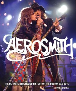 Aerosmith: The Ultimate Illustrated History of the Boston Bad Boys