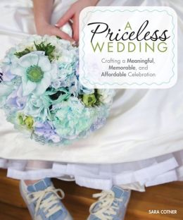 A Priceless Wedding: Crafting a Meaningful, Memorable, and Affordable Celebration