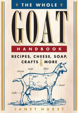 The Whole Goat Handbook: Recipes, Cheese, Soap, Crafts and More