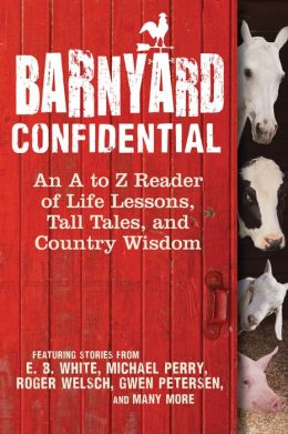 Barnyard Confidential: An A to Z Reader of Life Lessons, Tall Tales, and Country Wisdom