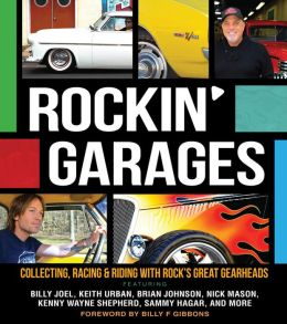Rockin' Garages: Collecting, Racing and Riding with Rock's Great Gearheads