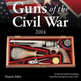 Guns of the Civil War 2014: 16 Month Calendar - September 2013 through December 2014