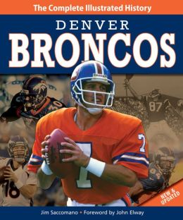 Denver Broncos New & Updated Edition: The Complete Illustrated History