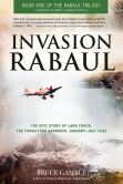 Invasion Rabaul: The Epic Story of Lark Force, the Forgotten Garrison, January - July 1942