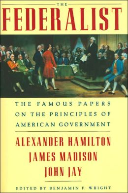The Federalist: The Famous Papers of the Principles of American Government