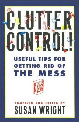 Clutter Control!: Useful Tips for Getting Rid of the Mess