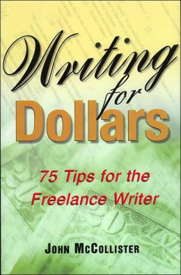 Writing for Dollars: 75 Tips for the Freelance Writer