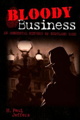 Bloody Business: An Anecdotal History of the Scotland Yard