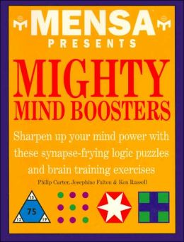 Mensa Presents Mighty Mind Boosters: Sharpen Up Your Mind Power with These Synapse-Frying Logic Puzzles and Brain Training Exercises