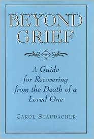 Beyond Grief: A Guide for Recovering from the Death of a Loved One