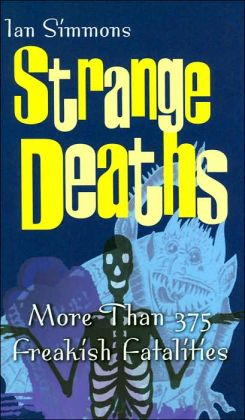 Strange Deaths: More than 375 Freakish Fatalities