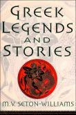 Book Cover Image. Title: Greek Legends and Stories, Author: M. V. Seton-Williams