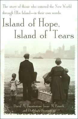 Island of Hope, Island of Tears: The Story of Those Who Entered the New World Through Ellis Island- in Their Own Words.